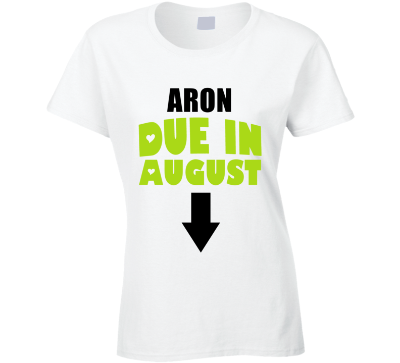 Aron Due In August Last Name Maternity T Shirt