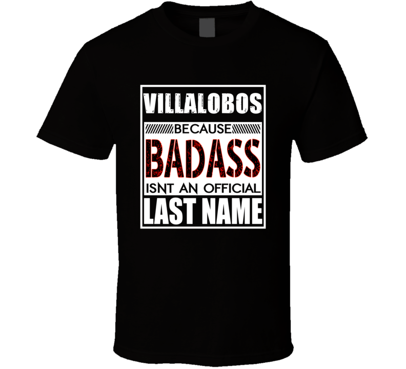 Villalobos Because Badass Official Last Name Funny T Shirt