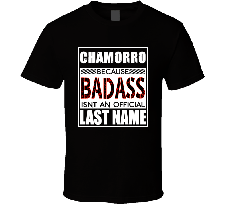 Chamorro Because Badass Official Last Name Funny T Shirt