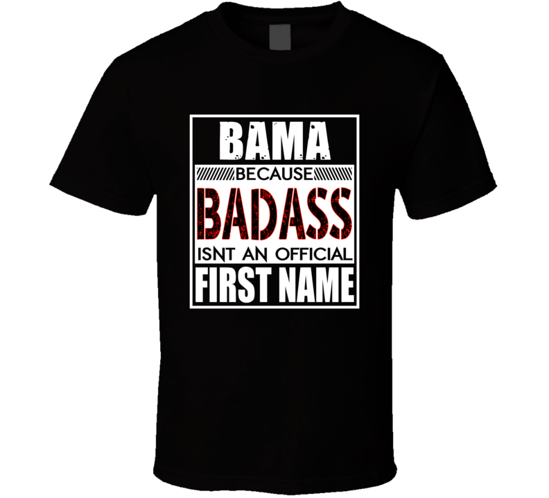 Bama Because Badass Official First Name Funny T Shirt