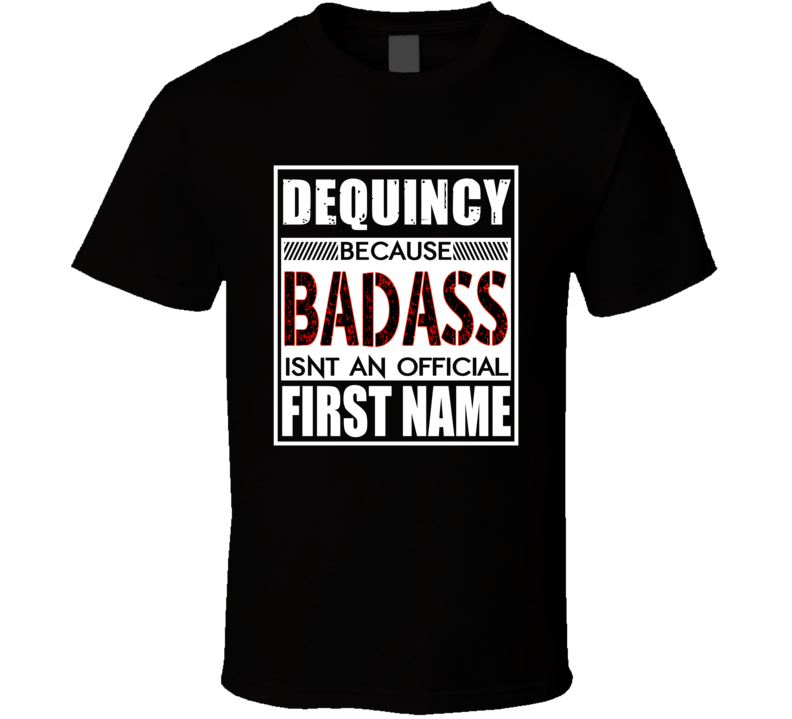 Dequincy Because Badass Official First Name Funny T Shirt