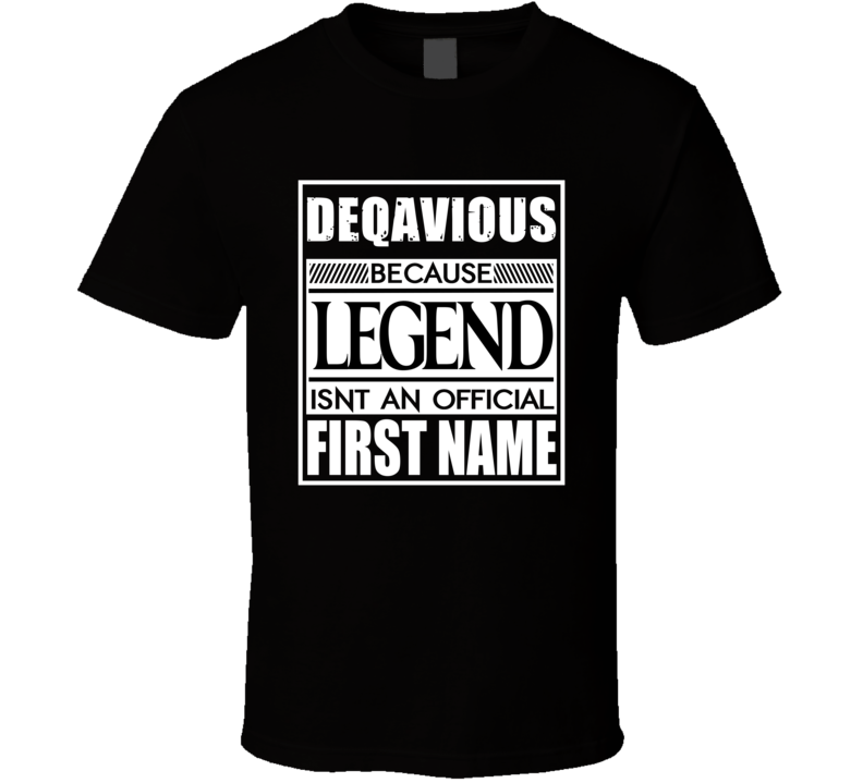 Deqavious Because Legend Official First Name Funny T Shirt