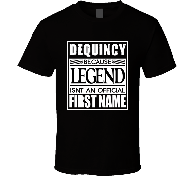 Dequincy Because Legend Official First Name Funny T Shirt