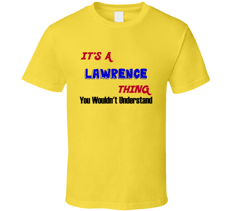 1cc0e8c1c6f Its a Lawrence Thing Reunion Last Name Surname T shirt
