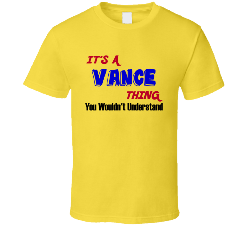 Its a Vance Thing Reunion Last Name Surname T shirt