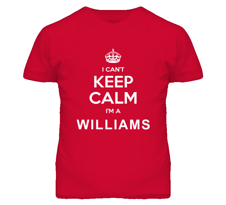 I Can't Keep Calm I'm a Williams Last Name Family Reunion Surname T shirt