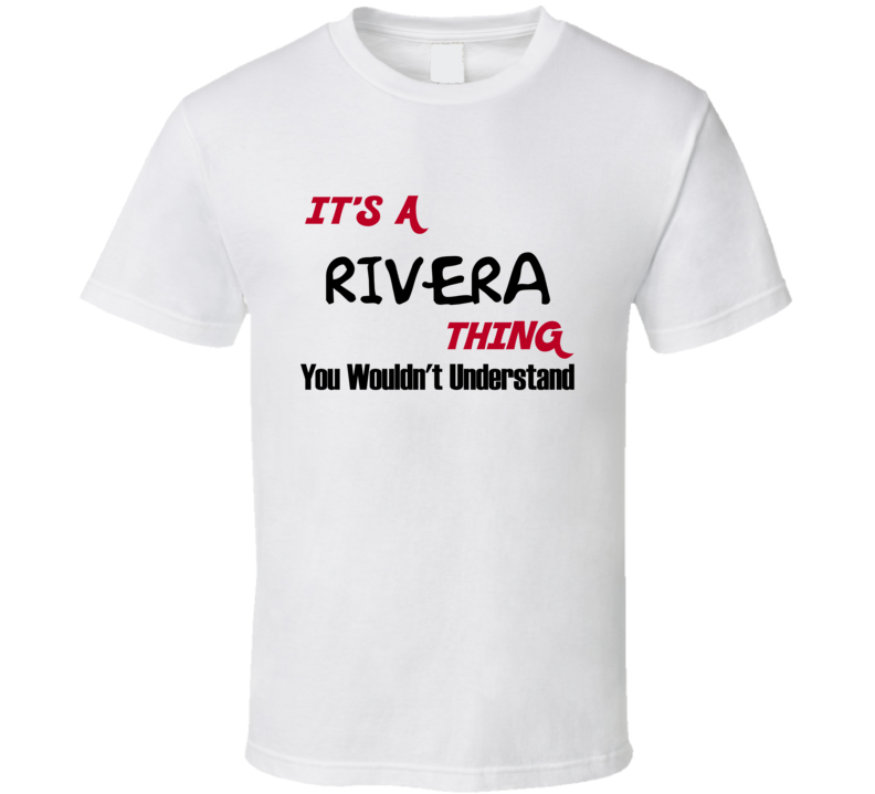 Rivera It's a Thing You Wouldn't Understand T Shirt