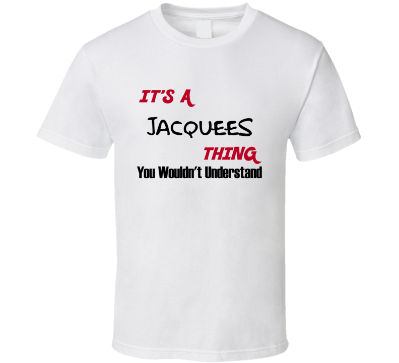 Jacquees It's a Thing You Wouldn't Understand T Shirt