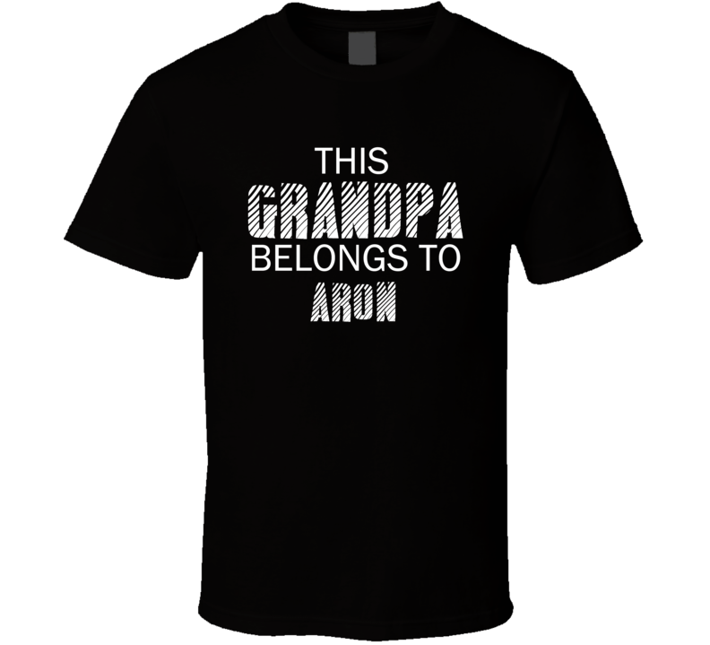 This Grandpa Belongs To Aron Name T Shirt