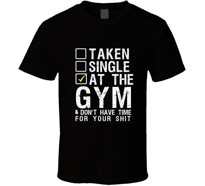 Taken- Single- At The Gym T Shirt