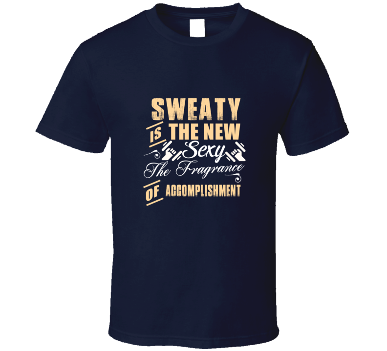 Sweaty Is The New Sexy T Shirt