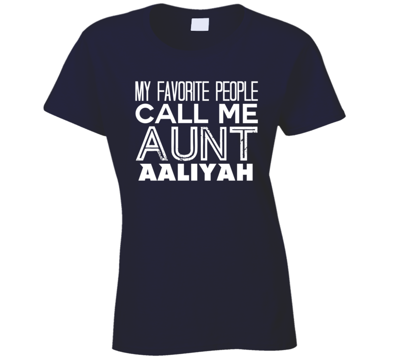 Favorite Aunt Aaliyah Trendy Cool Name T Shirt