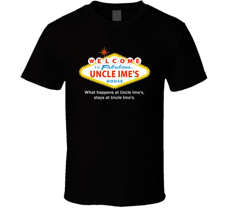 What Happens At Uncle Ime House Las Vegas Parody Party T Shirt