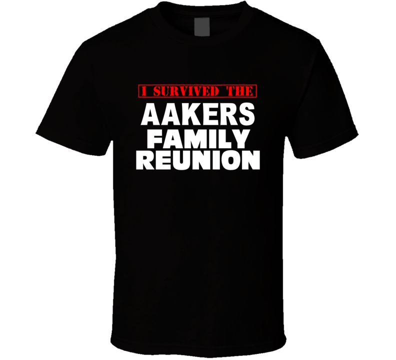 I Survived The Aakers Family Reunion Last Name T Shirt