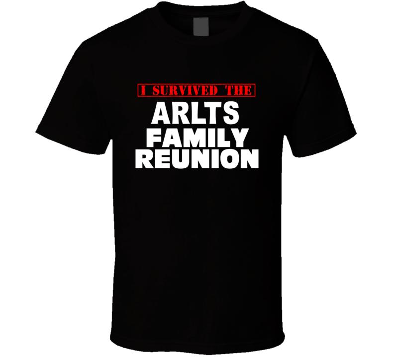 I Survived The Arlts Family Reunion Last Name T Shirt