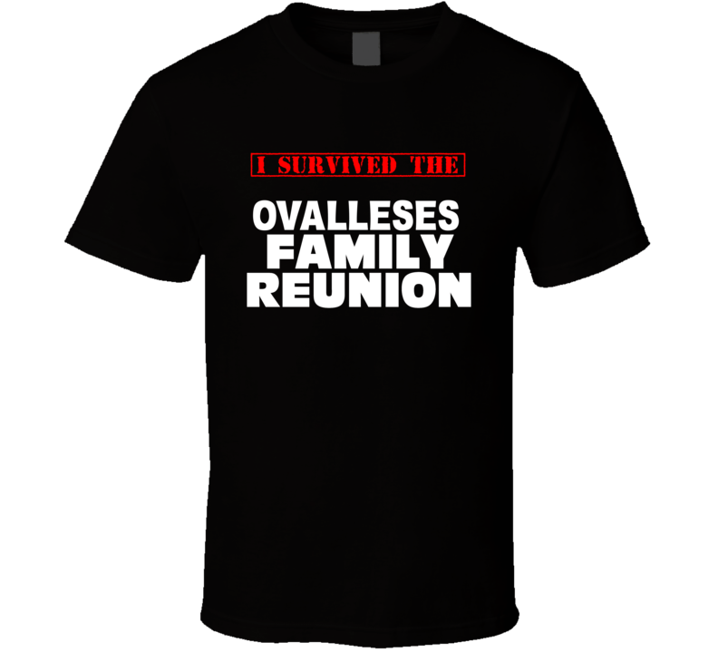 I Survived The Ovalleses Family Reunion Last Name T Shirt