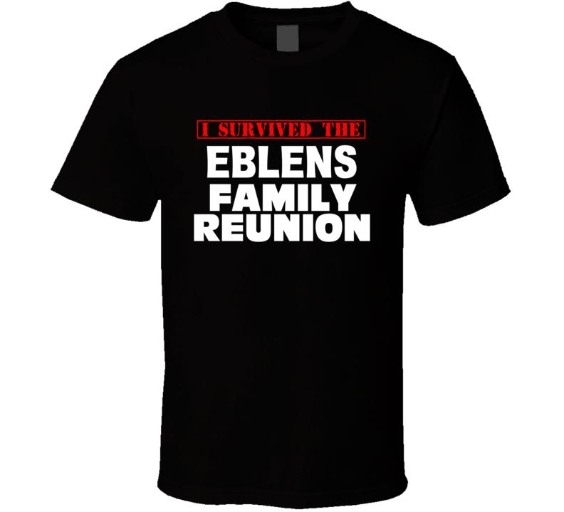 I Survived The Eblens Family Reunion Last Name T Shirt