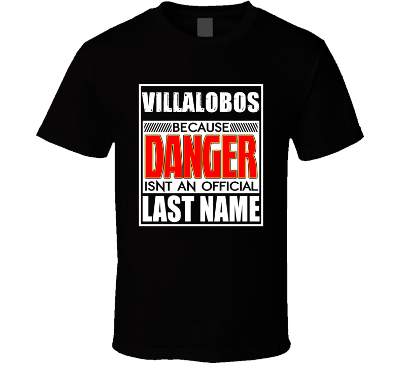 Villalobos Because Danger Official Last Name Funny T Shirt