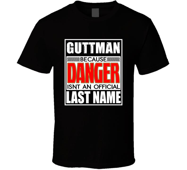 Guttman Because Danger Official Last Name Funny T Shirt