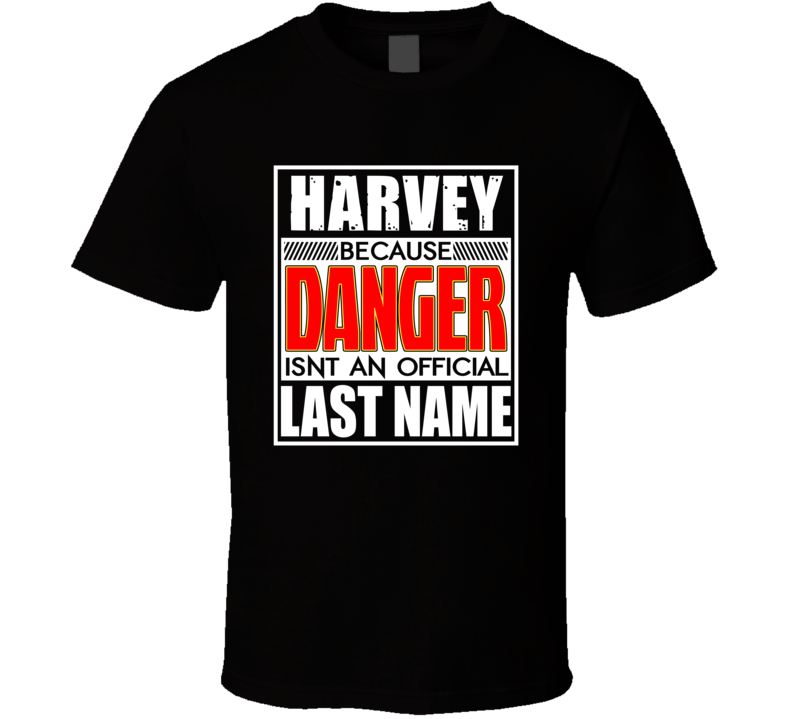 Harvey Because Danger Official Last Name Funny T Shirt