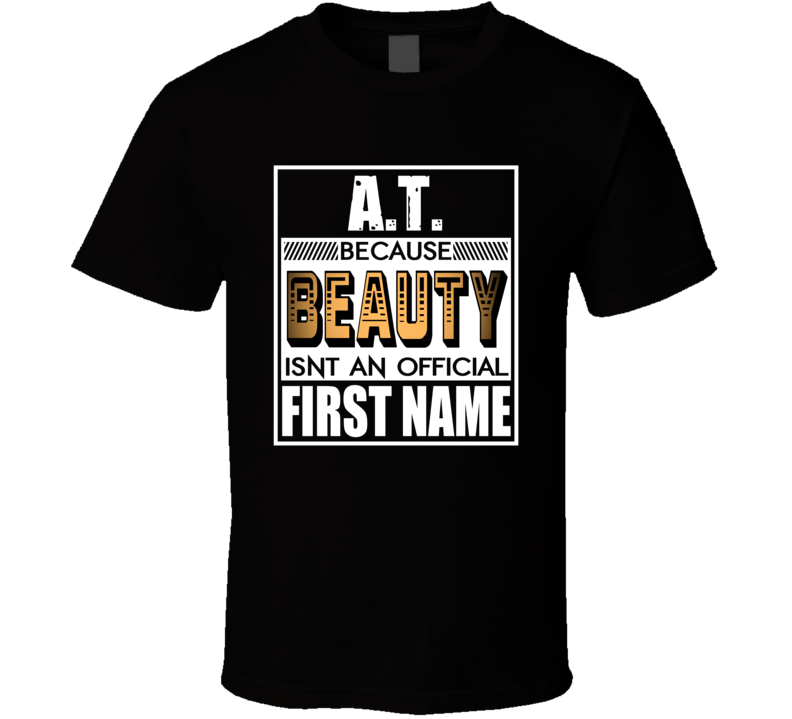 AT Because Beauty Official First Name Funny T Shirt