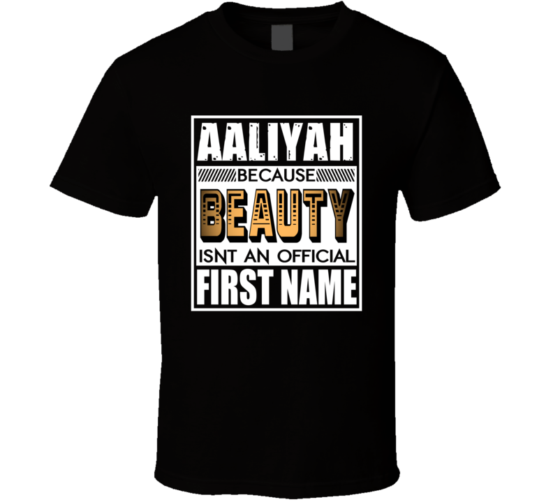 Aaliyah Because Beauty Official First Name Funny T Shirt