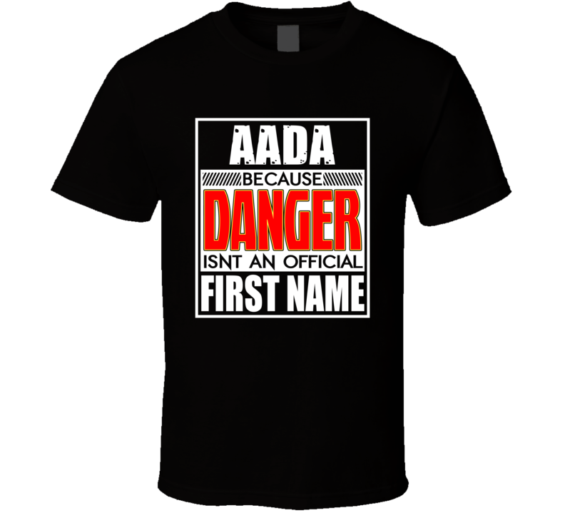 Aada Because Danger Official First Name Funny T Shirt
