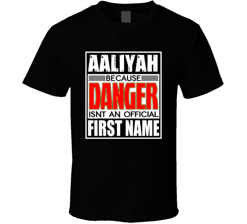 Aaliyah Because Danger Official First Name Funny T Shirt