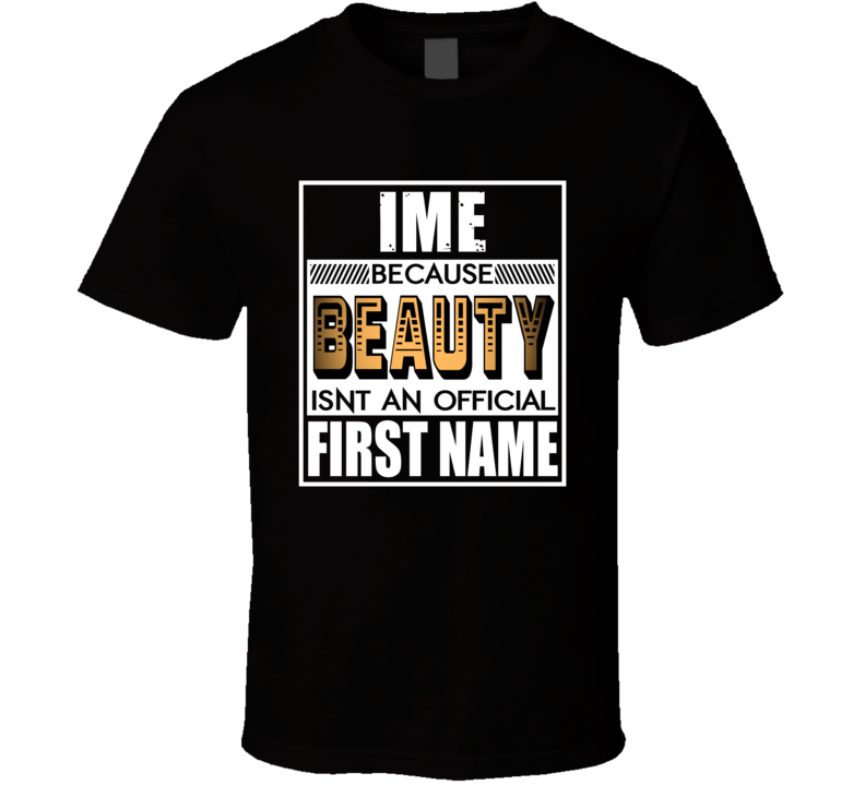 Ime Because Beauty Official First Name Funny T Shirt