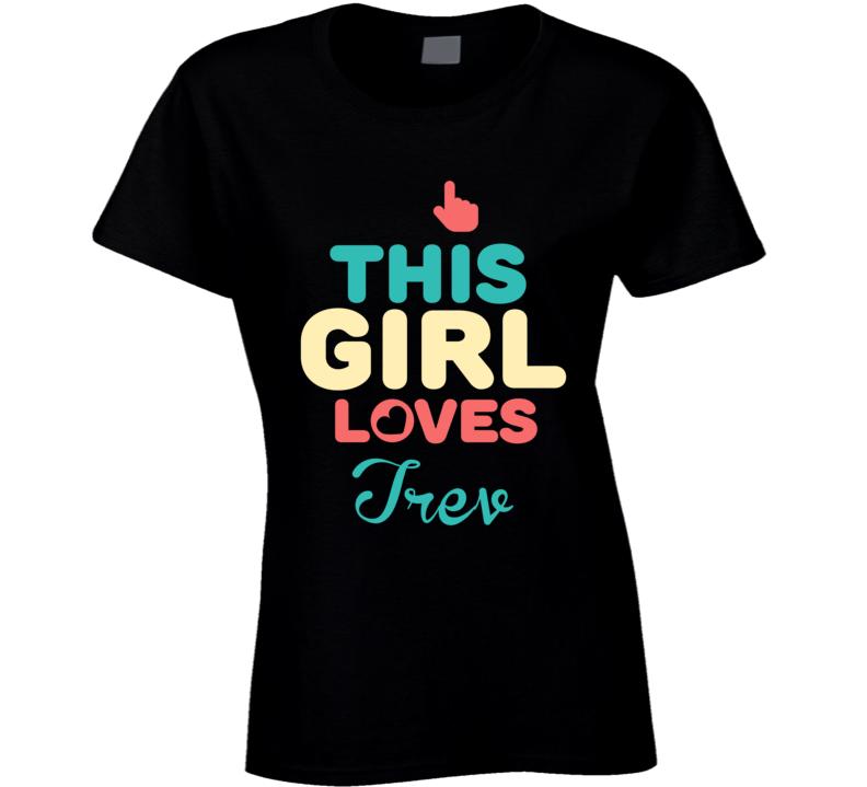 This Girl Loves Trev Name T Shirt