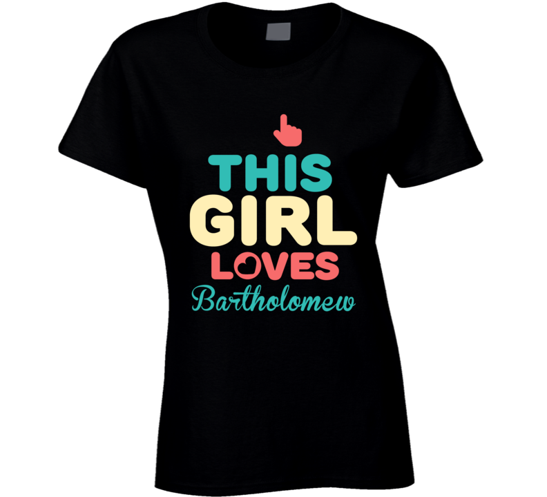 This Girl Loves Bartholomew Name T Shirt