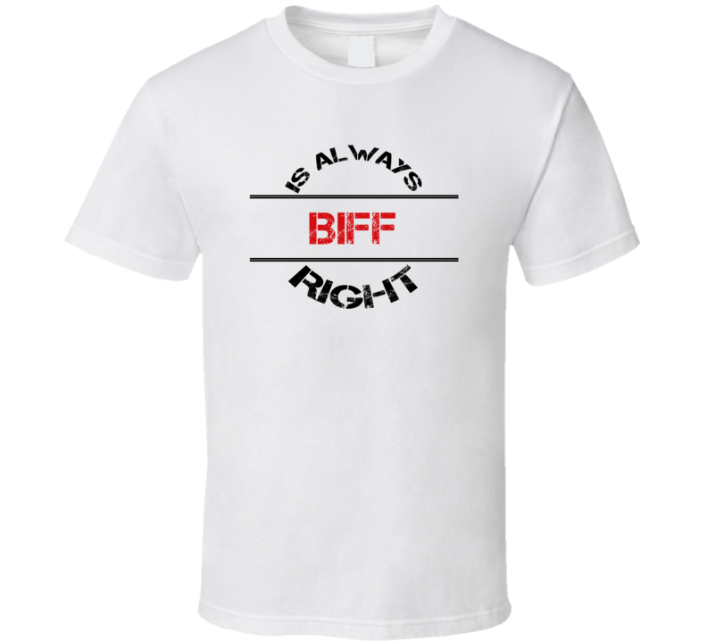 Biff Is Always Right Funny Personalized Name T Shirt