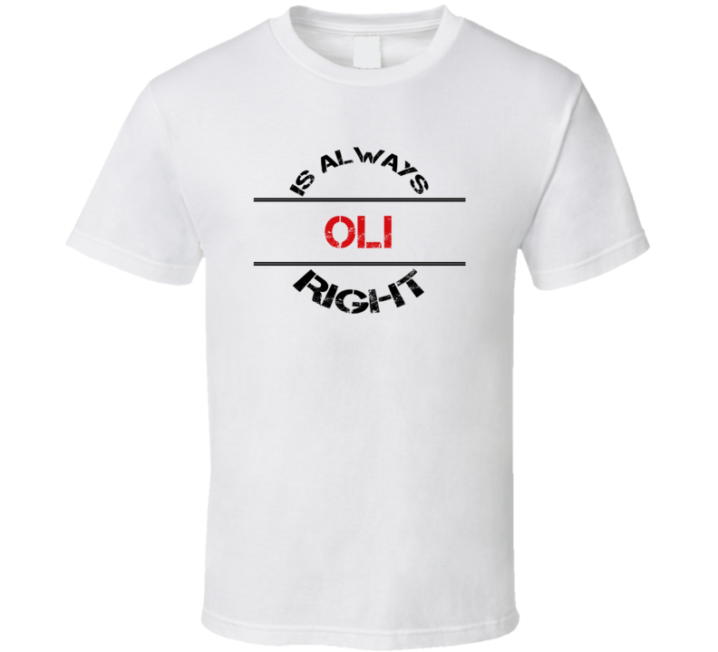 Oli Is Always Right Funny Personalized Name T Shirt