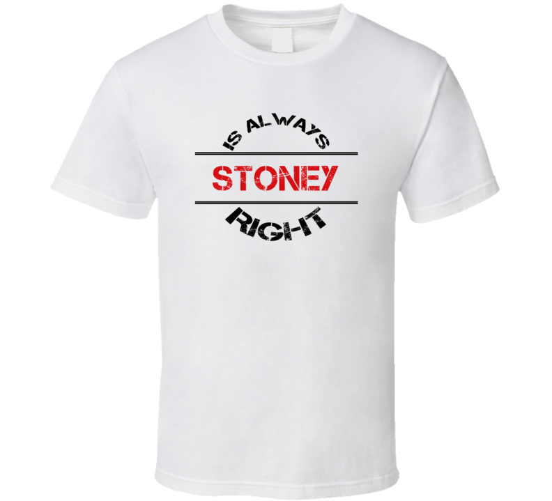Stoney Is Always Right Funny Personalized Name T Shirt