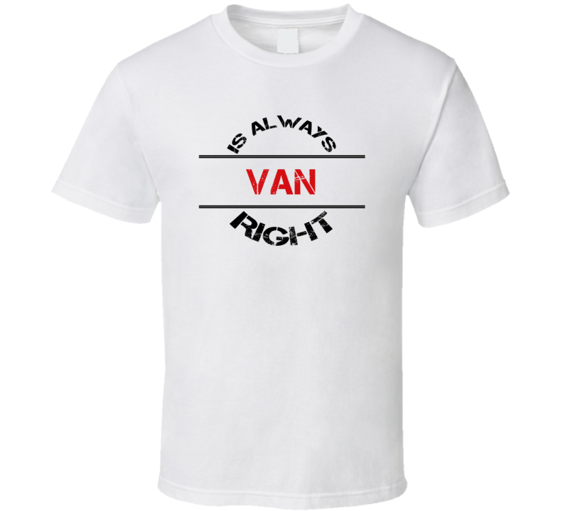 Van Is Always Right Funny Personalized Name T Shirt