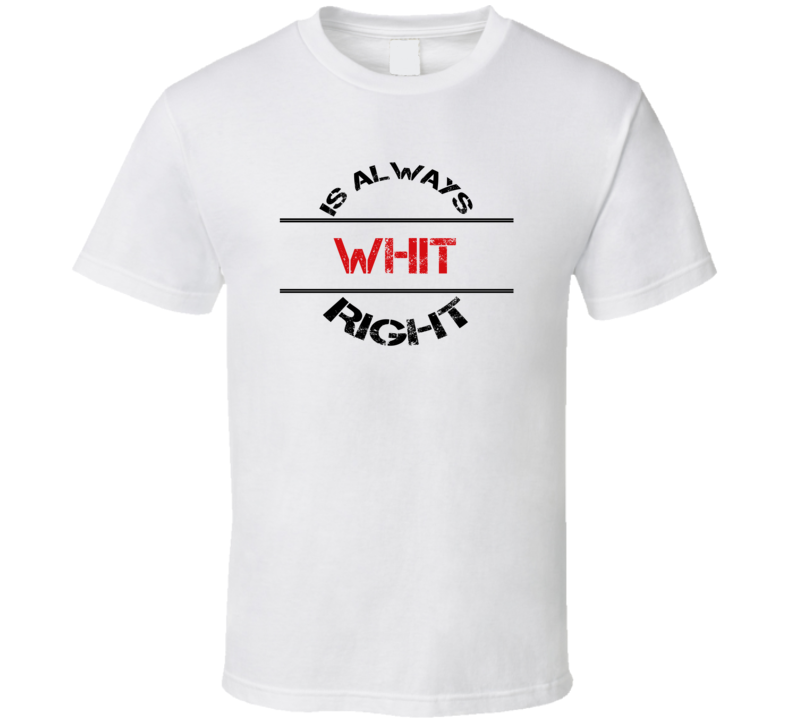 Whit Is Always Right Funny Personalized Name T Shirt