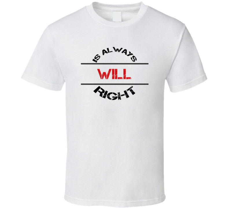 Will Is Always Right Funny Personalized Name T Shirt