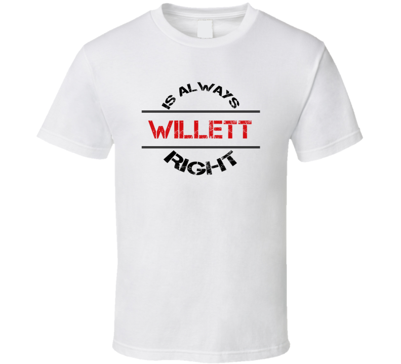 Willett Is Always Right Funny Personalized Name T Shirt