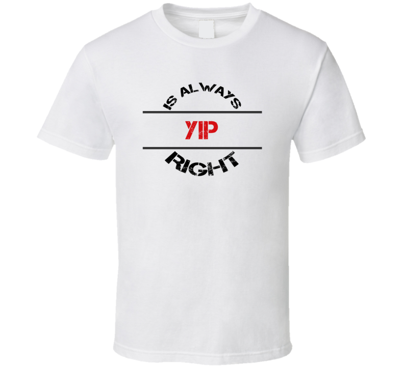 Yip Is Always Right Funny Personalized Name T Shirt