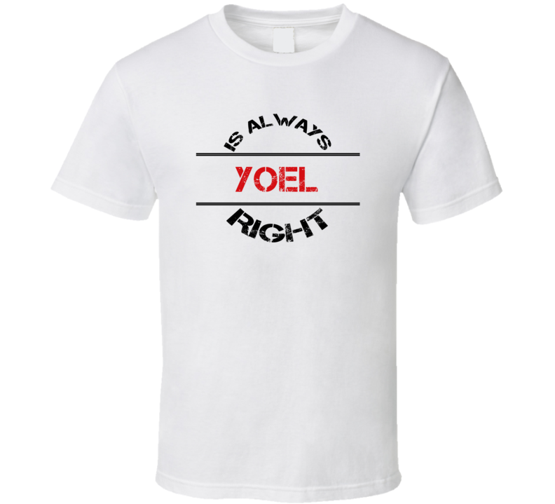 Yoel Is Always Right Funny Personalized Name T Shirt