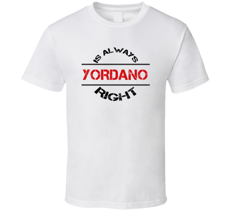 Yordano Is Always Right Funny Personalized Name T Shirt