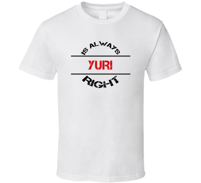 Yuri Is Always Right Funny Personalized Name T Shirt