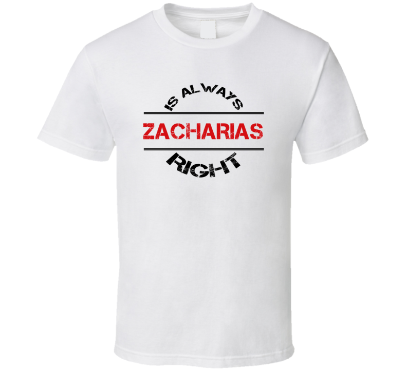 Zacharias Is Always Right Funny Personalized Name T Shirt