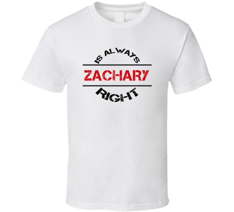Zachary Is Always Right Funny Personalized Name T Shirt