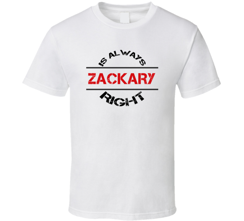 Zackary Is Always Right Funny Personalized Name T Shirt