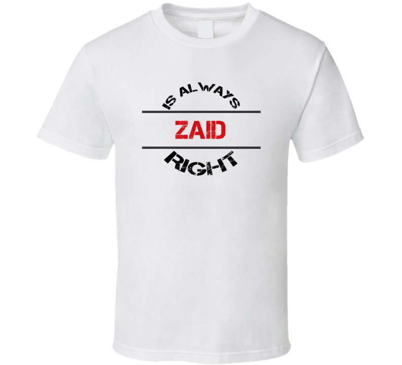 Zaid Is Always Right Funny Personalized Name T Shirt
