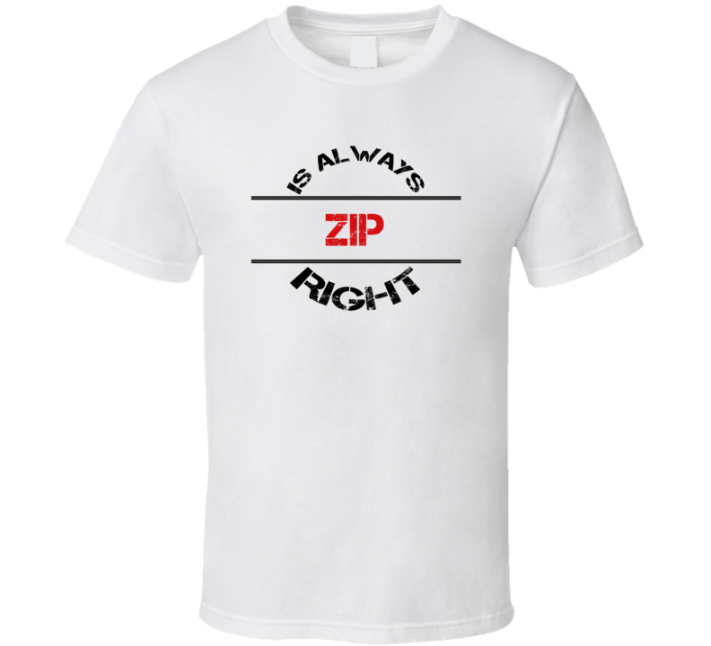 Zip Is Always Right Funny Personalized Name T Shirt