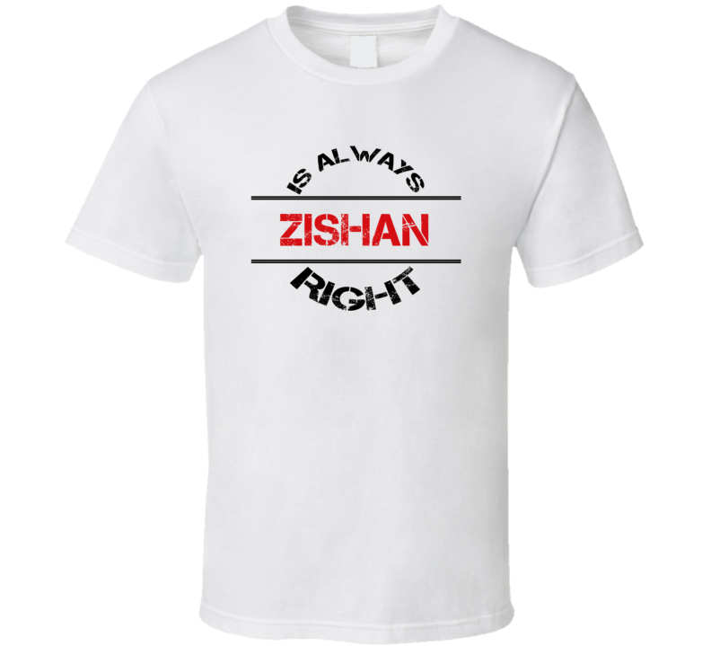 Zishan Is Always Right Funny Personalized Name T Shirt