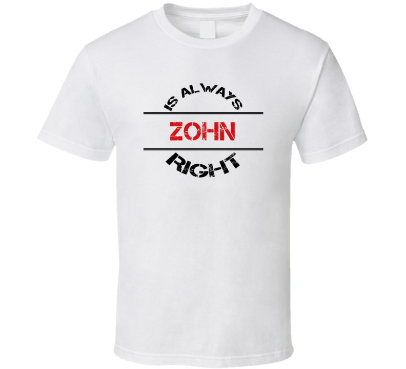 Zohn Is Always Right Funny Personalized Name T Shirt