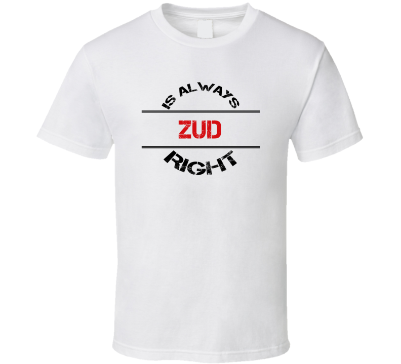 Zud Is Always Right Funny Personalized Name T Shirt